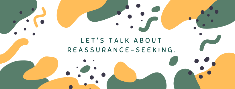 Let's talk about reassurance-seeking.