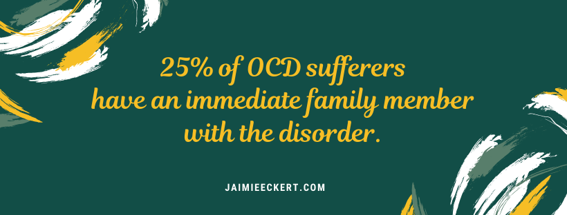 25% of OCD Sufferers Have an Immediate Family Member With the Disorder.