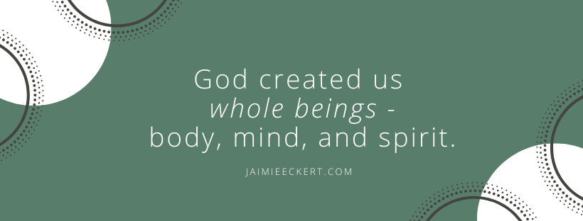 God created us whole beings