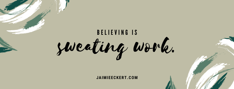 believing is sweating work