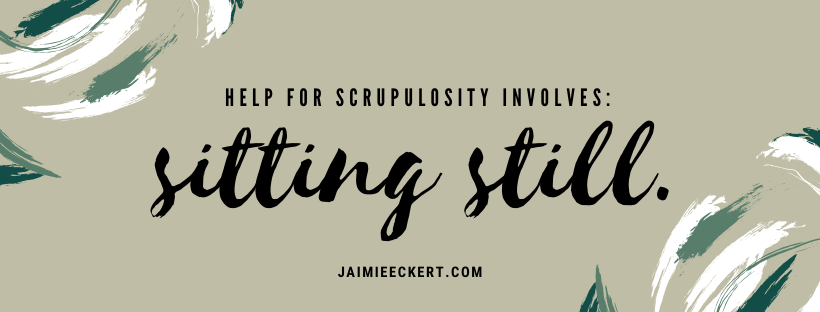 help for scrupulosity involves sitting still