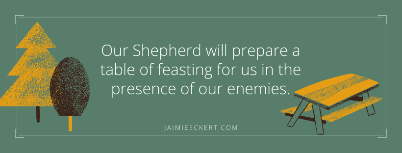 our shepherd will prepare a table of feasting for us