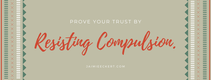 prove your trust by resisting compulsion