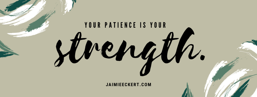 your patience is your strength