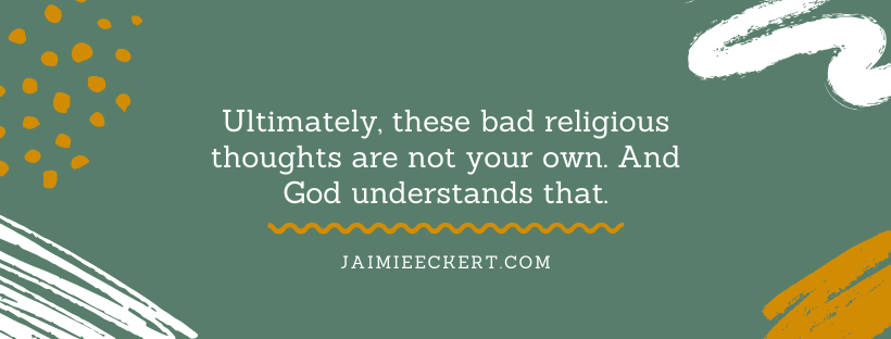 Scrupulosity's bad religious thoughts are not your own. And God understands that.