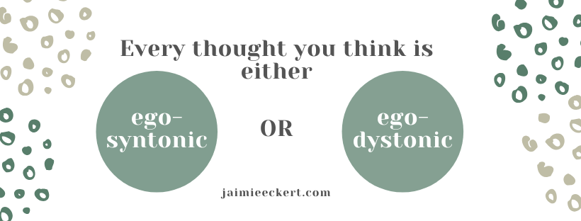 Every thought you think is either ego-syntonic or ego-dystonic.