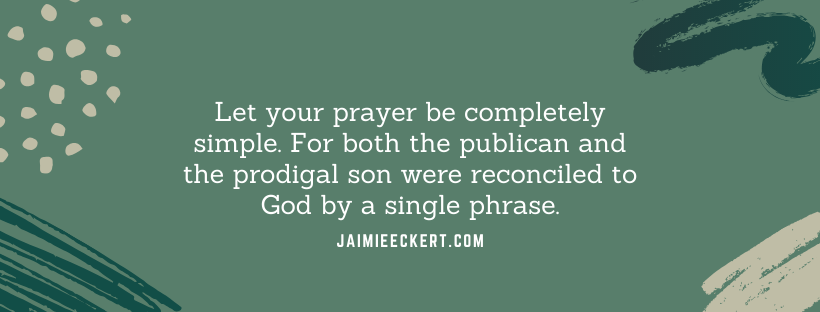 let your prayer be completely simple