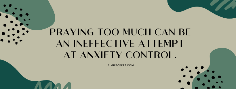praying too much can be an ineffective attempt at anxiety control