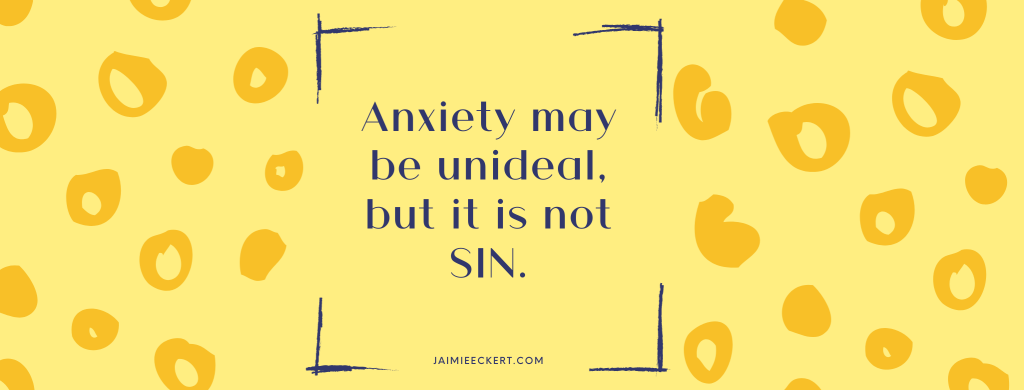 Anxiety may be unideal, but it is not SIN
