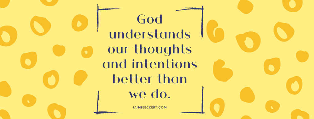 God understands our thoughts and intentions better than we do