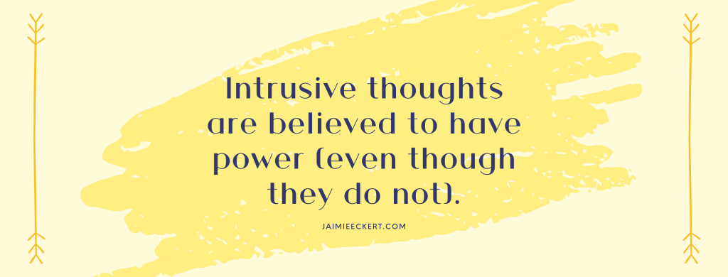 Intrusive thoughts are believed to have power (even though they do not)