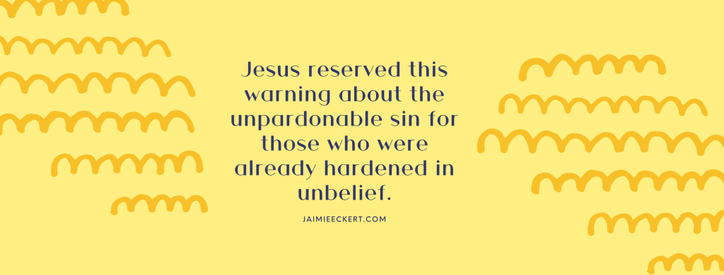 People who are worried about having committed the unpardonable sin haven't - simply because they're worried about it.