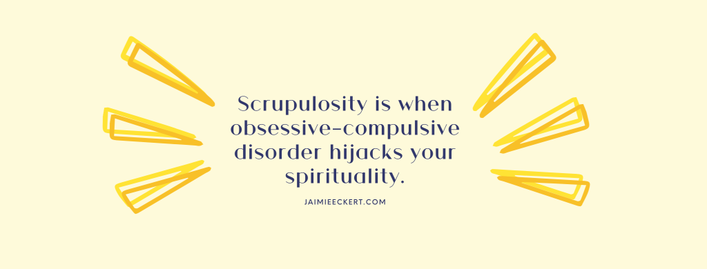 Scrupulosity is when obsessive-compulsive disorder hijacks your spirituality.