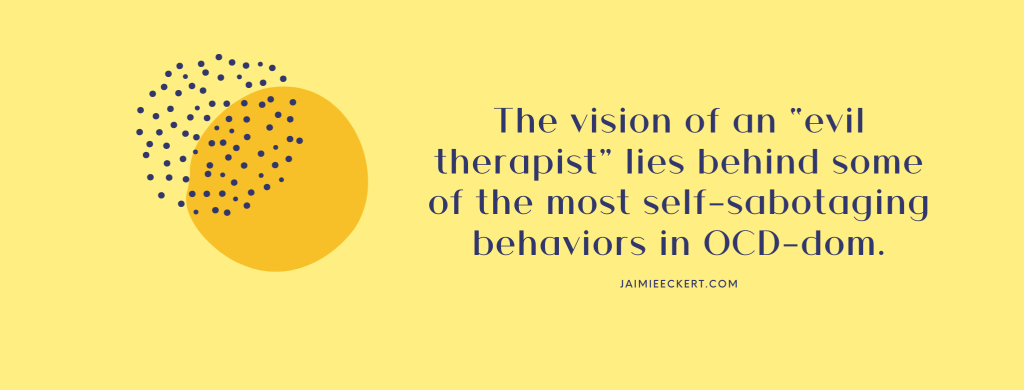 "The vision of an ""evil therapist"" lies behind some of the most self-sabotaging behaviors in OCD-dom"