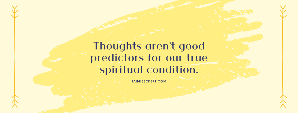 Thoughts aren't good predictors for our true spiritual condition