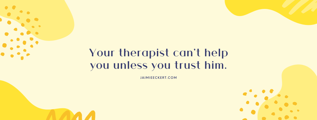 Your therapist can't help you unless you trust him