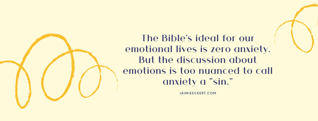 anxiety in the bible: the Bible's ideal for our emotional lives is zero anxiety.